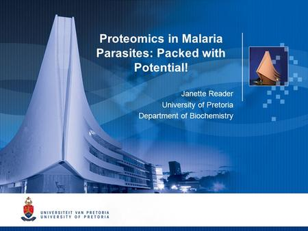 Proteomics in Malaria Parasites: Packed with Potential! Janette Reader University of Pretoria Proteomics in Malaria Parasites: Packed with Potential! Janette.