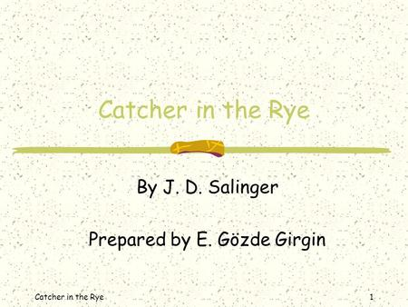 Catcher in the Rye1 By J. D. Salinger Prepared by E. Gözde Girgin.