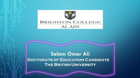 Salam Omar Ali Doctorate of Education Candidate The British University.