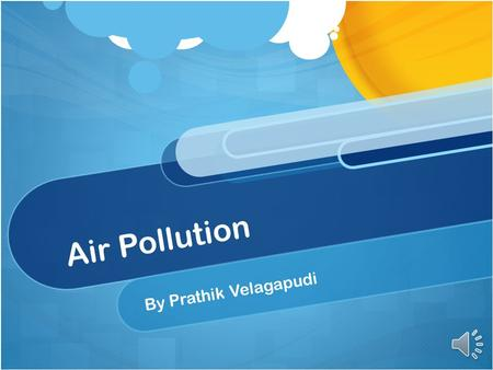 Air Pollution By Prathik Velagapudi.