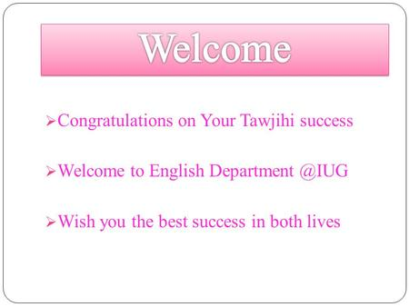  Congratulations on Your Tawjihi success  Welcome to English  Wish you the best success in both lives.
