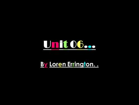 Unit 06... By Loren Errington... Contents… 1. Temporary colours. 2. Semi-permanent colours. 3. Permanent colours. 4. Perming. 5. Quasi.