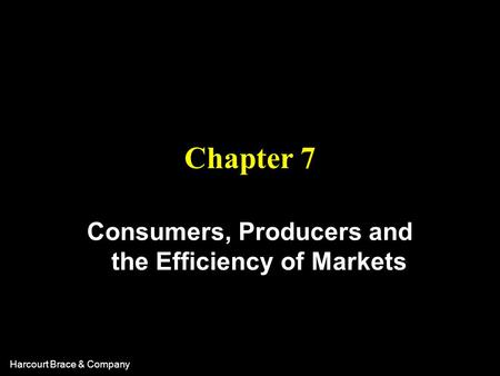 Harcourt Brace & Company Chapter 7 Consumers, Producers and the Efficiency of Markets.