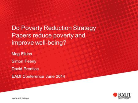 Do Poverty Reduction Strategy Papers reduce poverty and improve well-being? Meg Elkins Simon Feeny David Prentice EADI Conference June 2014.