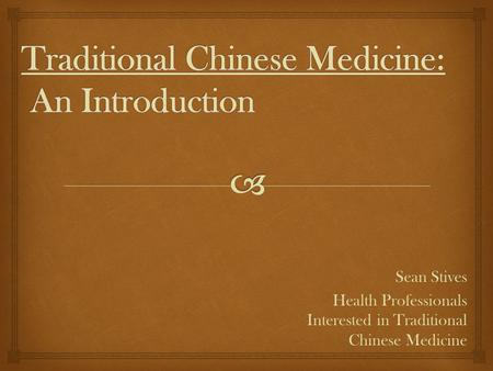 Sean Stives Health Professionals Interested in Traditional Chinese Medicine.