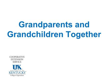 Grandparents and Grandchildren Together. Roles of Grandparents Protector Role Model Teacher Play Partner Caregiver.