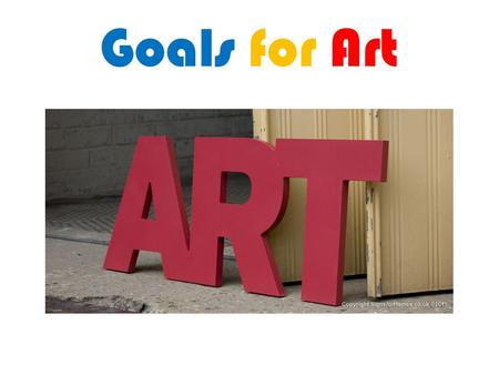 Goals for Art. Instruction Planning To teach students basic fundamentals of art and design. To supply students with a creative outlet where they can determine.