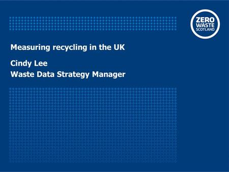 Measuring recycling in the UK Cindy Lee Waste Data Strategy Manager.