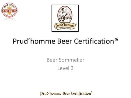 Prud'homme Beer Certification® Beer Sommelier Level 3.