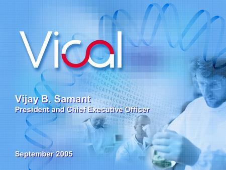 Vijay B. Samant President and Chief Executive Officer September 2005.