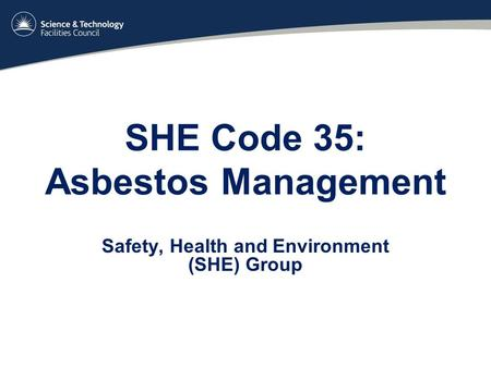 SHE Code 35: Asbestos Management Safety, Health and Environment (SHE) Group.