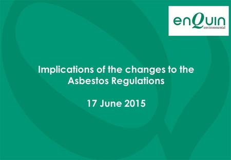Implications of the changes to the Asbestos Regulations 17 June 2015.