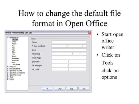 How to change the default file format in Open Office Start open office writer Click on Tools click on options.