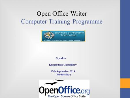 Open Office Writer Computer Training Programme Speaker Kumardeep Chaudhary 17th September 2014 (Wednesday)