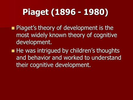 Piaget (1896 - 1980) Piaget's theory of development is the most widely known theory of cognitive development. Piaget's theory of development is the most.
