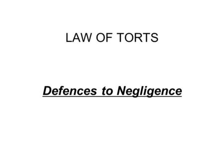 LAW OF TORTS Defences to Negligence. DEFENCES TO ACTIONS IN NEGLIGENCE COMMON LAW Contributory negligence Voluntary assumption of risk, volenti non fit.
