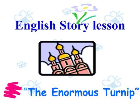 "1 English Story lesson ""The Enormous Turnip"" 2 Designers: Jocelyn YEUNG(98592651) Nancy WONG(98785964) Melissa LEE(98677974)"