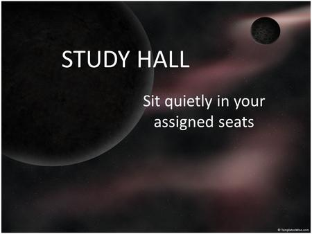 STUDY HALL Sit quietly in your assigned seats. Warm Up 1. Think about 3 things you do EVERYDAY! 2. Describe how you would do these things in space? Would.