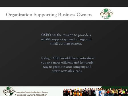 Organization Supporting Business Owners OSBO has the mission to provide a reliable support system for large and small business owners. Today, OSBO would.