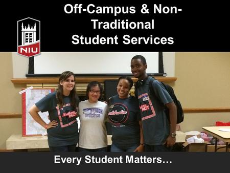 Off-Campus & Non- Traditional Student Services Every Student Matters…