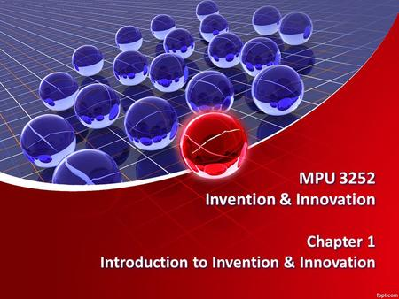 MPU 3252 Invention & Innovation Chapter 1 Introduction to Invention & Innovation.