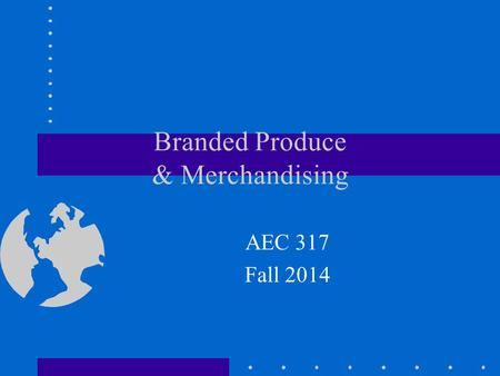 Branded Produce & Merchandising AEC 317 Fall 2014.