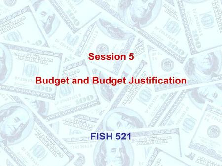 Session 5 Budget and Budget Justification FISH 521.