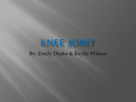 By: Emily Drake & Baylie Wilson.  Functional: Diarthroses (freely moving)  Structural: Synovial joint (filled with synovial fluid)  The knee joint.