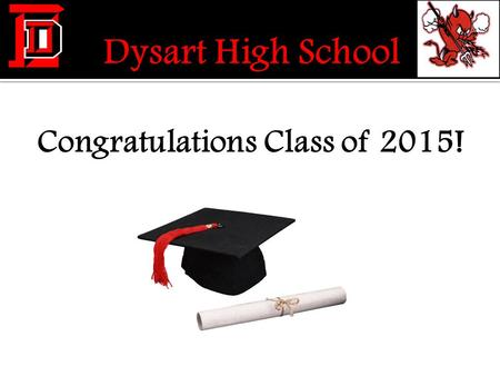 Congratulations Class of 2015!.  Pass all of your current classes.  Pass all 22 required credits.  Avoid potential loss of credit due to attendance.