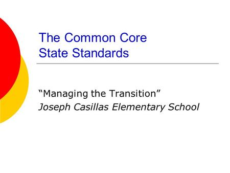 "The Common Core State Standards ""Managing the Transition"" Joseph Casillas Elementary School."