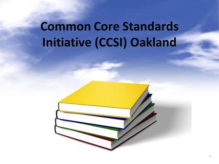 1 Common Core Standards Initiative (CCSI) Oakland.
