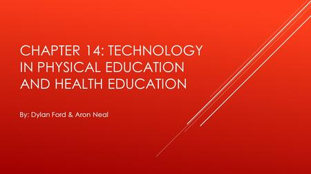 CHAPTER 14: TECHNOLOGY IN PHYSICAL EDUCATION AND HEALTH EDUCATION By: Dylan Ford & Aron Neal.