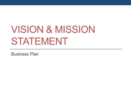 VISION & MISSION STATEMENT Business Plan. Our Mission Our Roadmap starts with our mission, which is enduring. It declares our purpose as a company and.