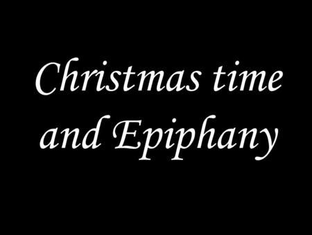 Christmas time and Epiphany. WE COME TO GOD IN PRAYER Alleluia! Christ has appeared to us. Come, let us worship him. Alleluia! Glory to the Father and.