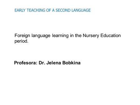 EARLY TEACHING OF A SECOND LANGUAGE