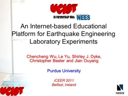An Internet-based Educational Platform for Earthquake Engineering Laboratory Experiments Chencheng Wu, Le Yu, Shirley J. Dyke, Christopher Beeler and Jian.