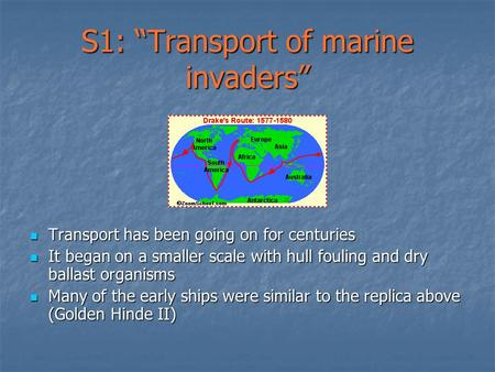 "S1: ""Transport of marine invaders"" Transport has been going on for centuries Transport has been going on for centuries It began on a smaller scale with."