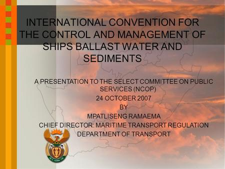 A PRESENTATION TO THE SELECT COMMITTEE ON PUBLIC SERVICES (NCOP) 24 OCTOBER 2007 BY MPATLISENG RAMAEMA CHIEF DIRECTOR: MARITIME TRANSPORT REGULATION DEPARTMENT.