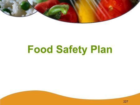 227 Food Safety Plan. 228 Active Managerial Control A comprehensive food safety system. –The manager is responsible for monitoring safe food handling.