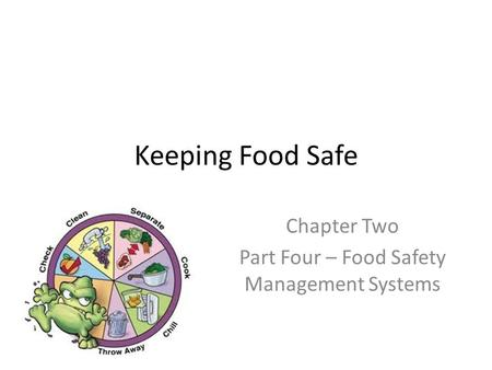 Keeping Food Safe Chapter Two Part Four – Food Safety Management Systems.