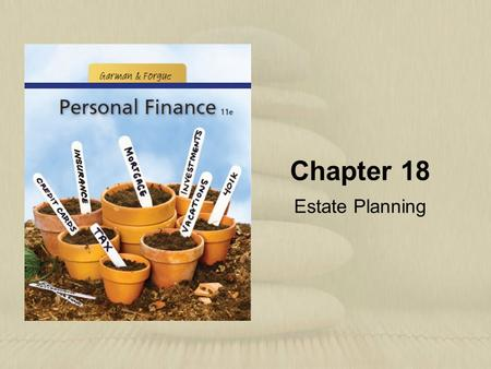 Chapter 18 Estate Planning. Copyright © Houghton Mifflin Company. All rights reserved.18 | 2 Learning Objectives 1.Identify the ways that your estate.