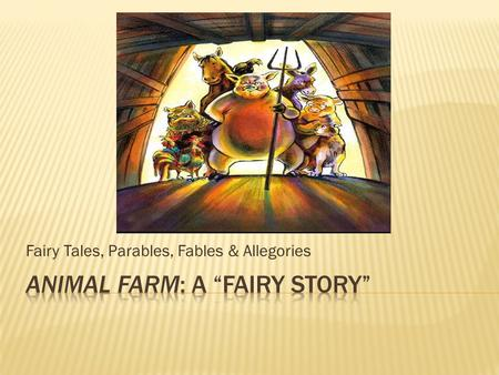 "Animal Farm: A ""Fairy Story"""