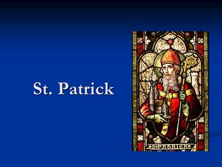 St. Patrick. The exact information of his date of birth & the place of birth is unknown. The exact information of his date of birth & the place of birth.