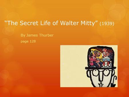 """The Secret Life of Walter Mitty"" (1939) By James Thurber page 128."