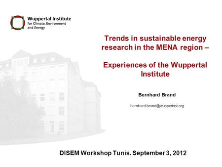 Trends in sustainable energy research in the MENA region – Experiences of the Wuppertal Institute Bernhard Brand DISEM Workshop.