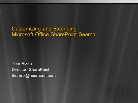 Customizing and Extending Microsoft Office SharePoint Search Tom Rizzo Director, SharePoint