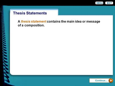 WordinessThesis Statements MENUEXIT Continue… A thesis statement contains the main idea or message of a composition.