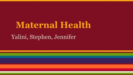 Maternal Health Yalini, Stephen, Jennifer. What is the research area and why? Maternal health : It refers to the health of women during pregnancy, childbirth.
