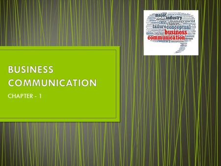 "CHAPTER - 1. INTRODUCTION INTRODUCTION Define Business Communication? Communication is defined as ""The flow of material information perception, understanding."