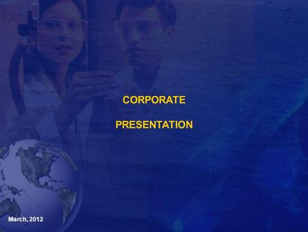 March, 2012 CORPORATE PRESENTATION. The essence of life…
